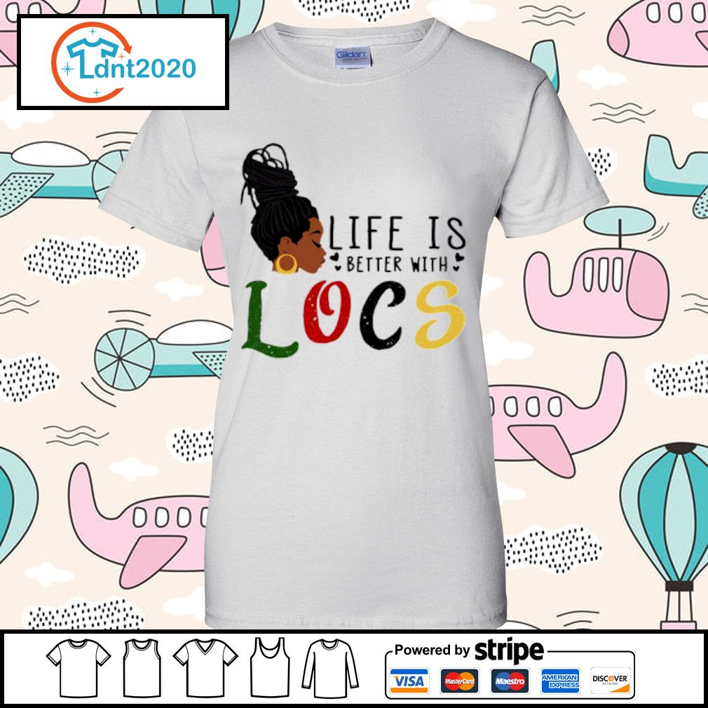 Life is better with Locs s ladies-tee