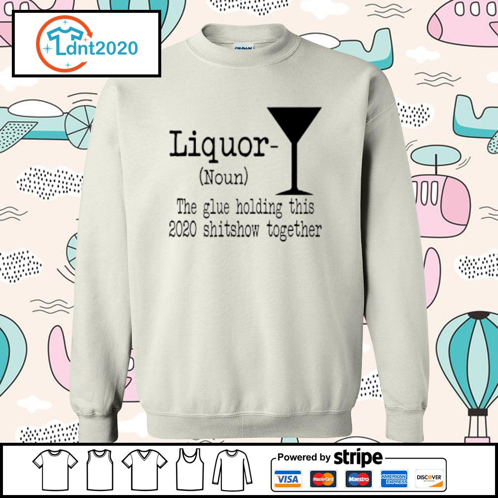 Liquor the glue holding this 2020 shitshow together s sweater