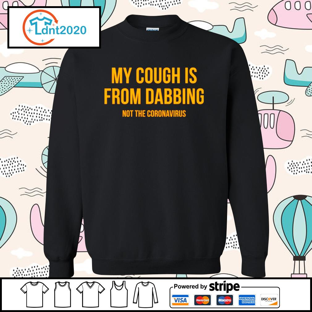 My cough is from dabbing not the coronavirus s sweater