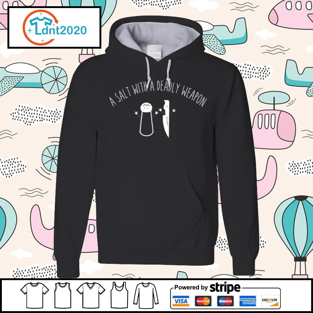 A salt with a deadly weapon s hoodie