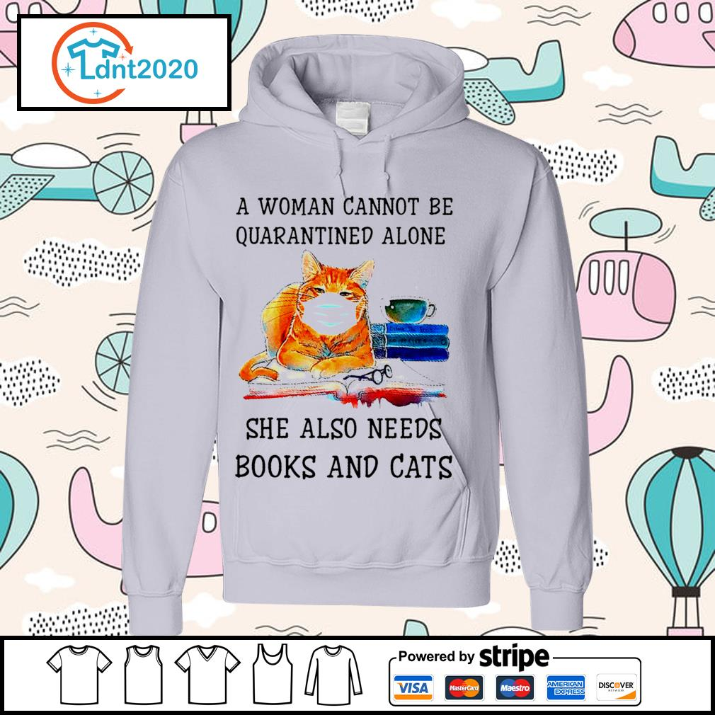 A woman cannot be quarantined alone she also needs books and cats s hoodie