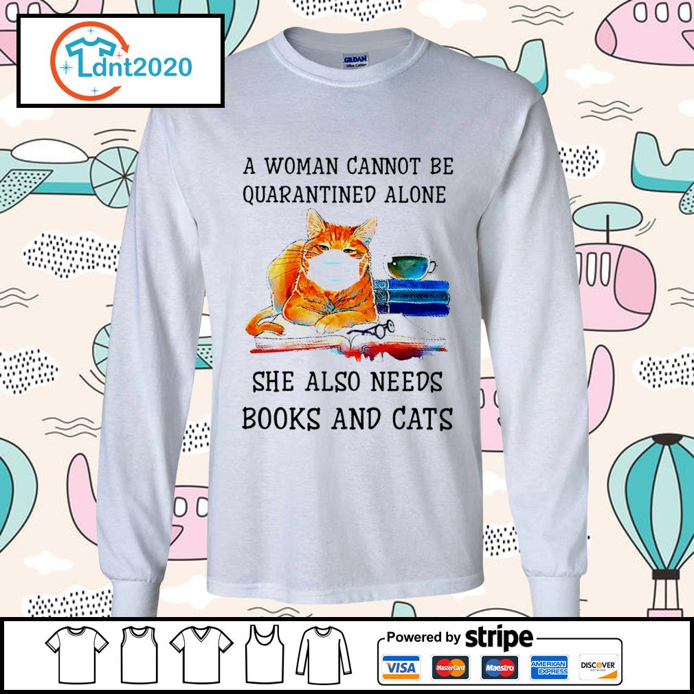A woman cannot be quarantined alone she also needs books and cats s longsleeve-tee