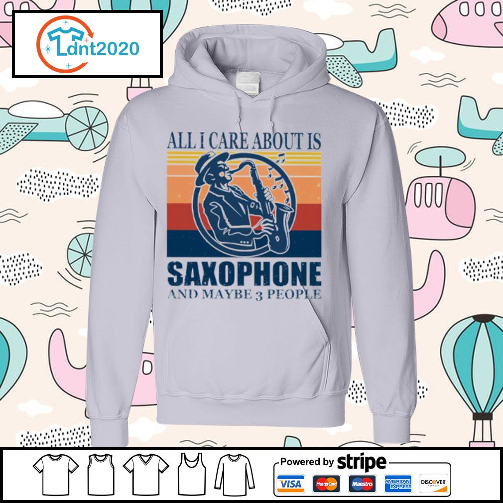 All I care about is saxophone and maybe 3 people vintage s hoodie