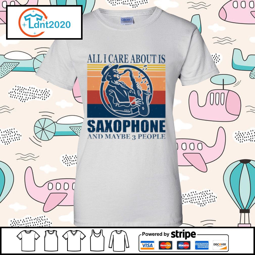 All I care about is saxophone and maybe 3 people vintage s ladies-tee