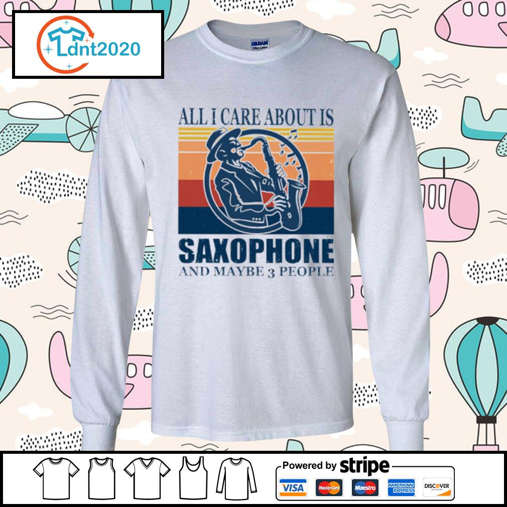 All I care about is saxophone and maybe 3 people vintage s longsleeve-tee