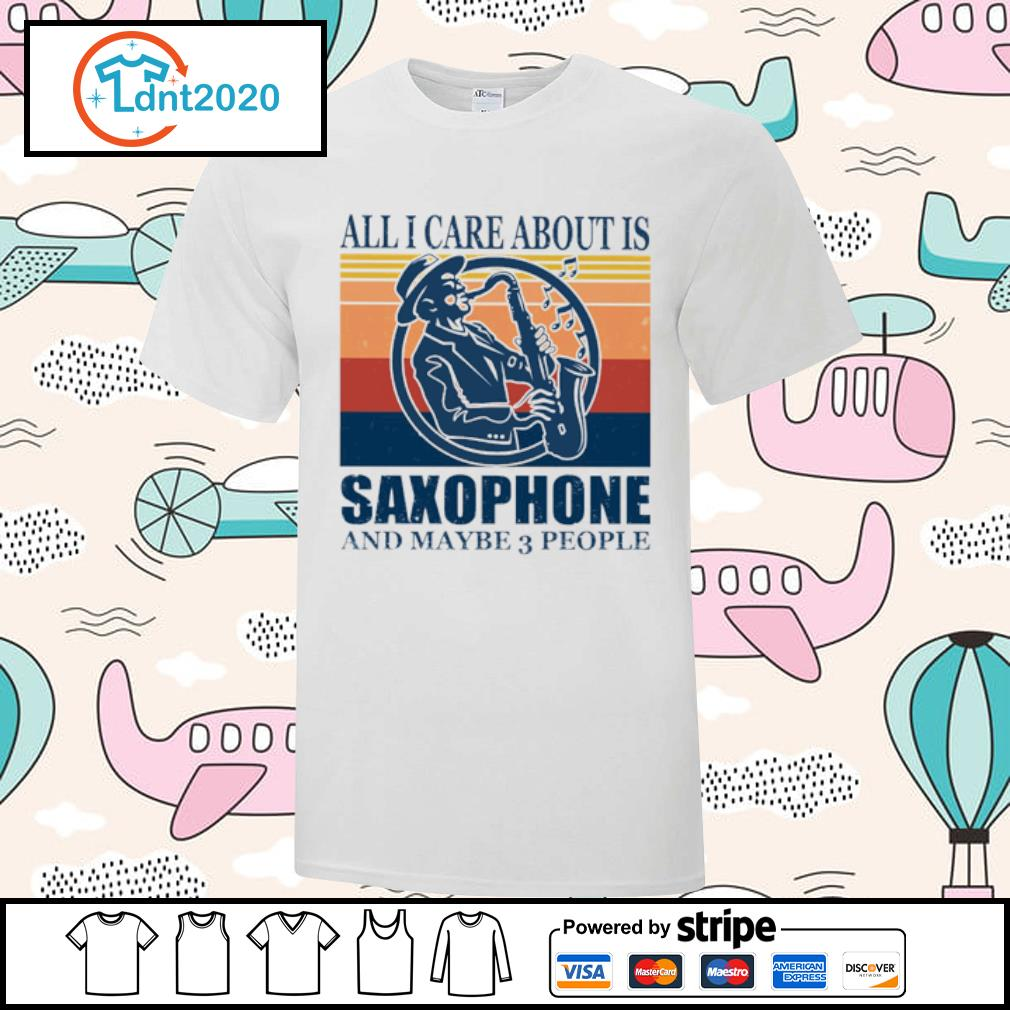 All I care about is saxophone and maybe 3 people vintage shirt