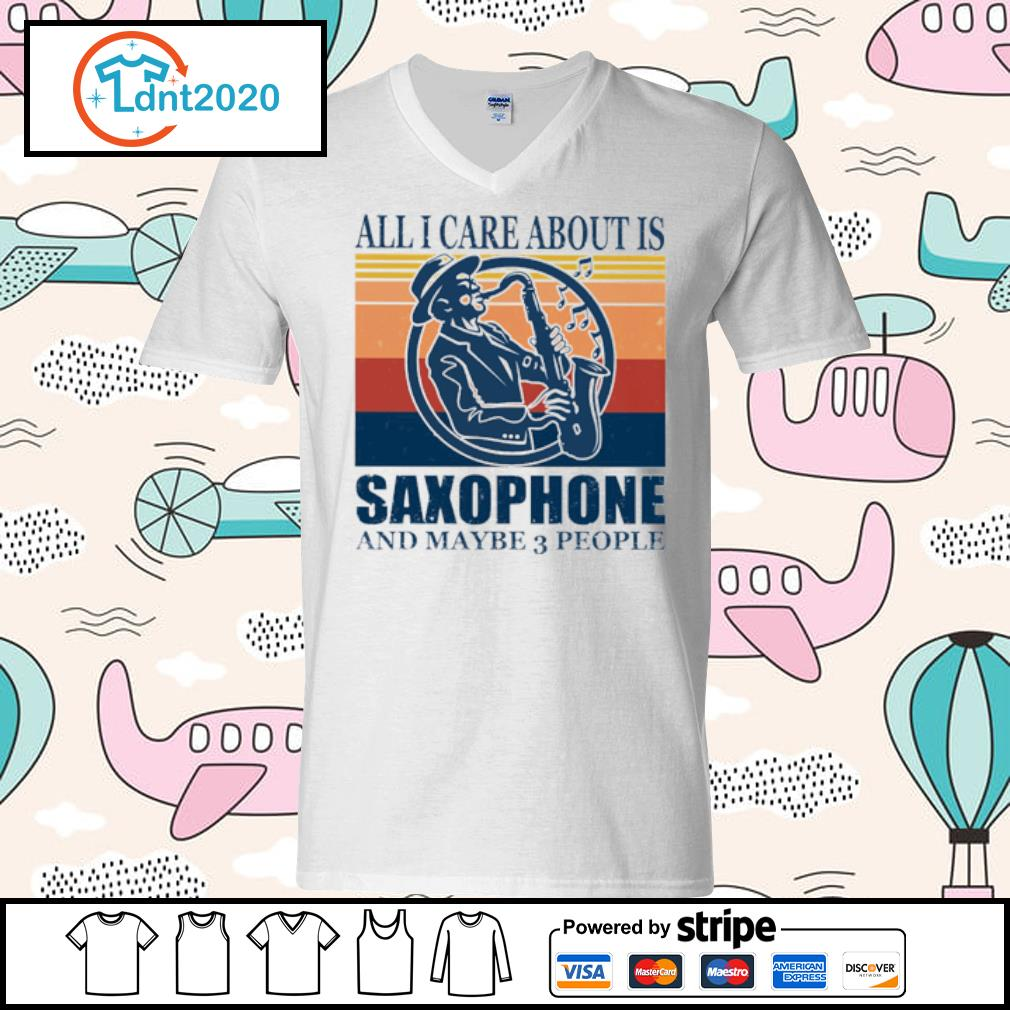 All I care about is saxophone and maybe 3 people vintage s v-neck-t-shirt