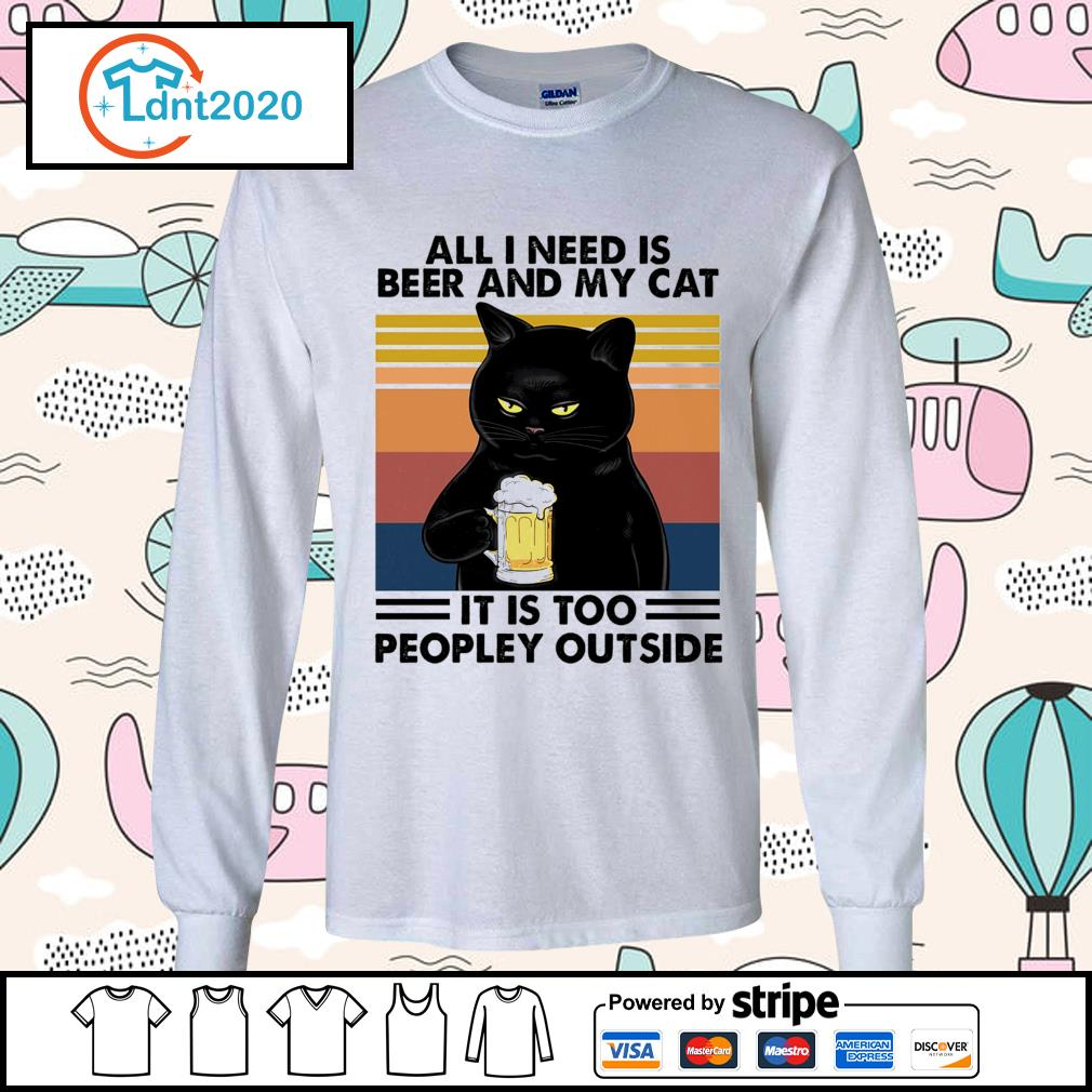 All I need is beer and my cat it is too peopley outside vintage s longsleeve-tee