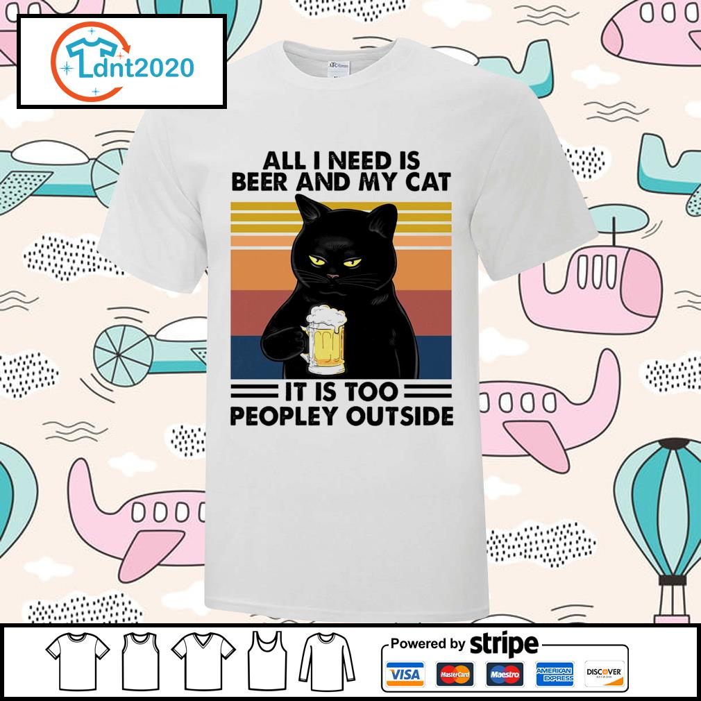 All I need is beer and my cat it is too peopley outside vintage shirt