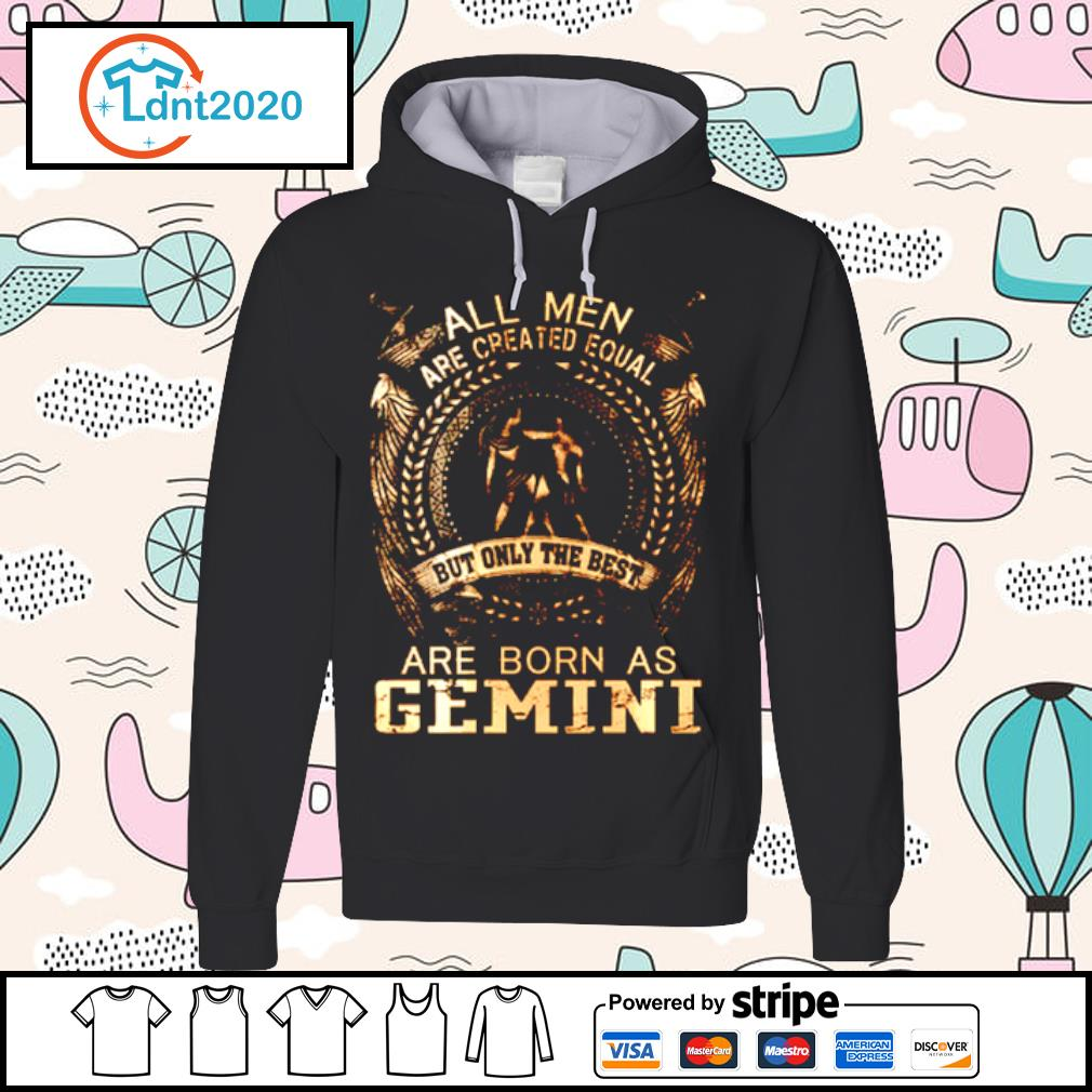 All Men Are Created Equal But Only The Best Are Born In Gemini s hoodie