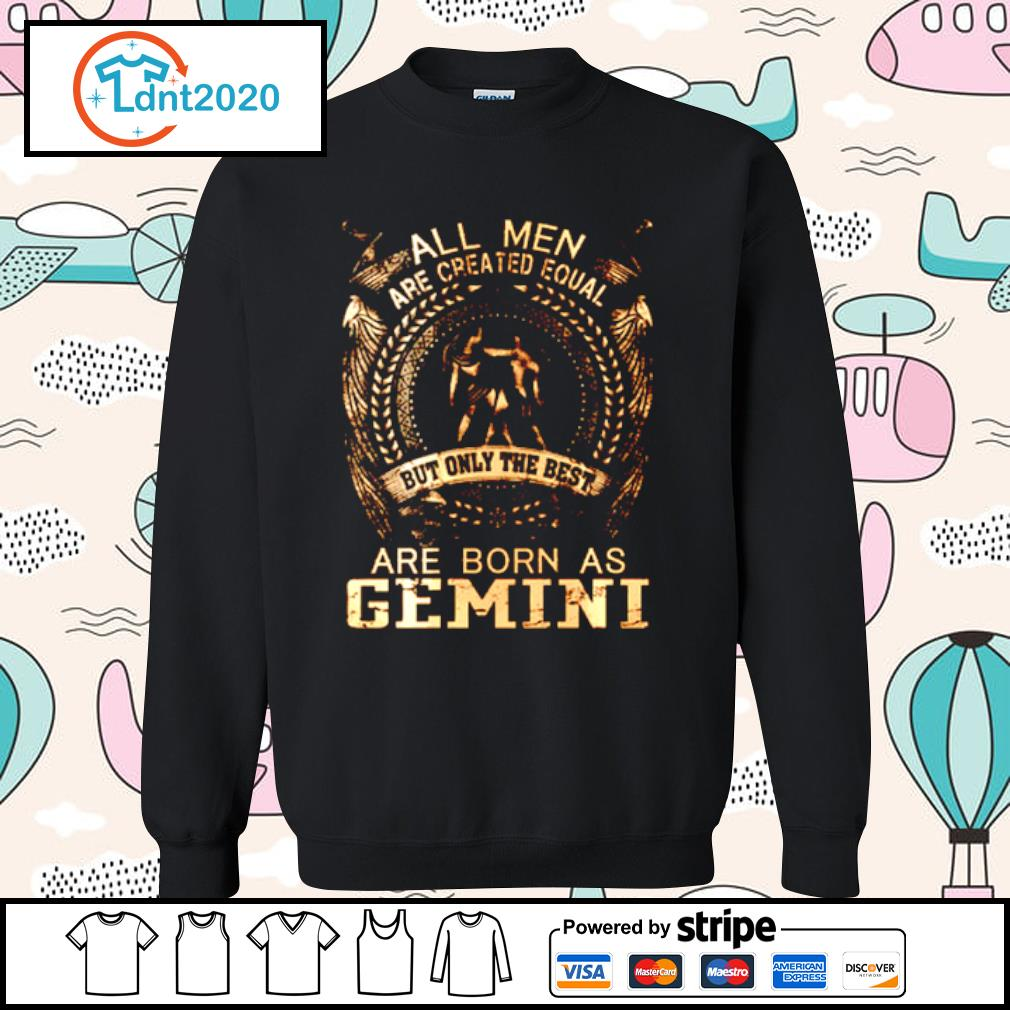 All Men Are Created Equal But Only The Best Are Born In Gemini s sweater