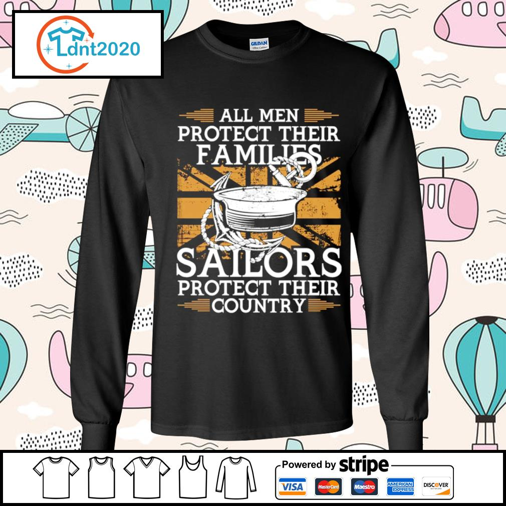All men protect their families sailors protect their country s longsleeve-tee