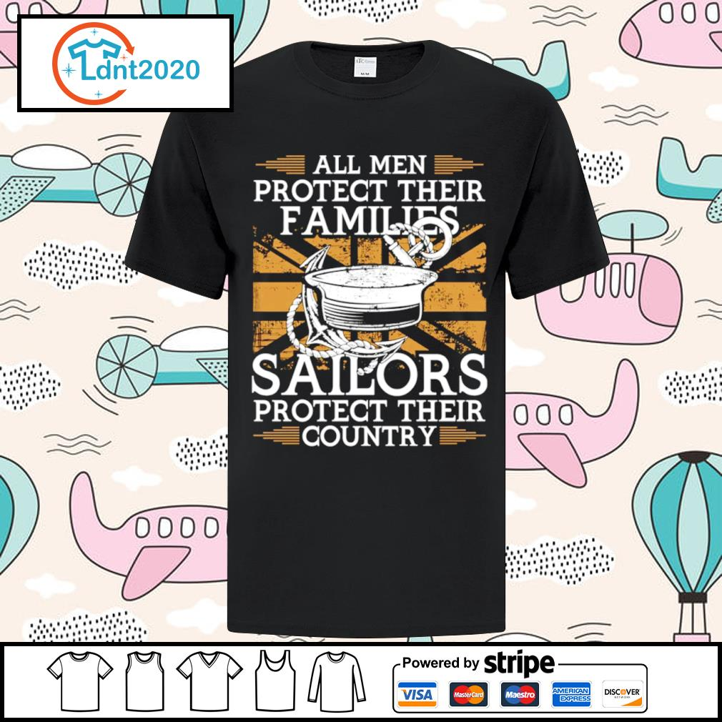 All men protect their families sailors protect their country shirt