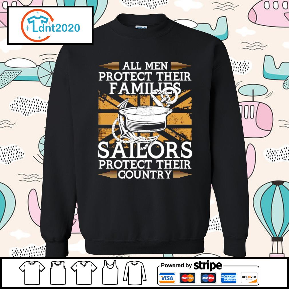 All men protect their families sailors protect their country s sweater
