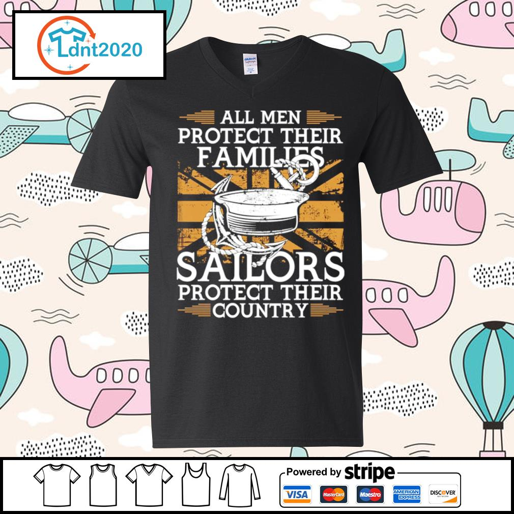 All men protect their families sailors protect their country s v-neck-t-shirt