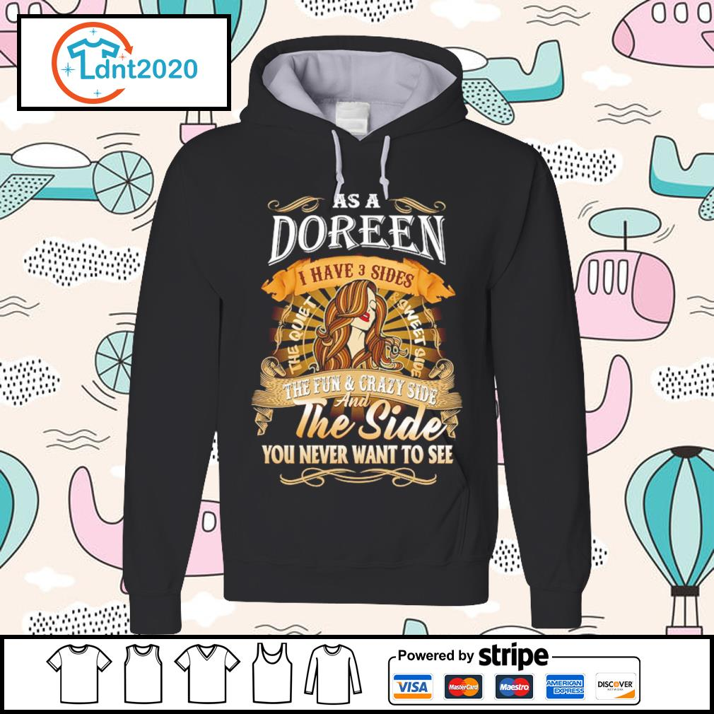 As a Doreen I have 3 sides the quiet and sweet side the fun and crazy side s hoodie
