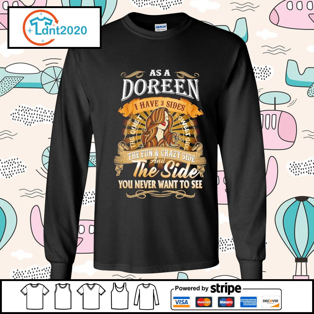 As a Doreen I have 3 sides the quiet and sweet side the fun and crazy side s longsleeve-tee