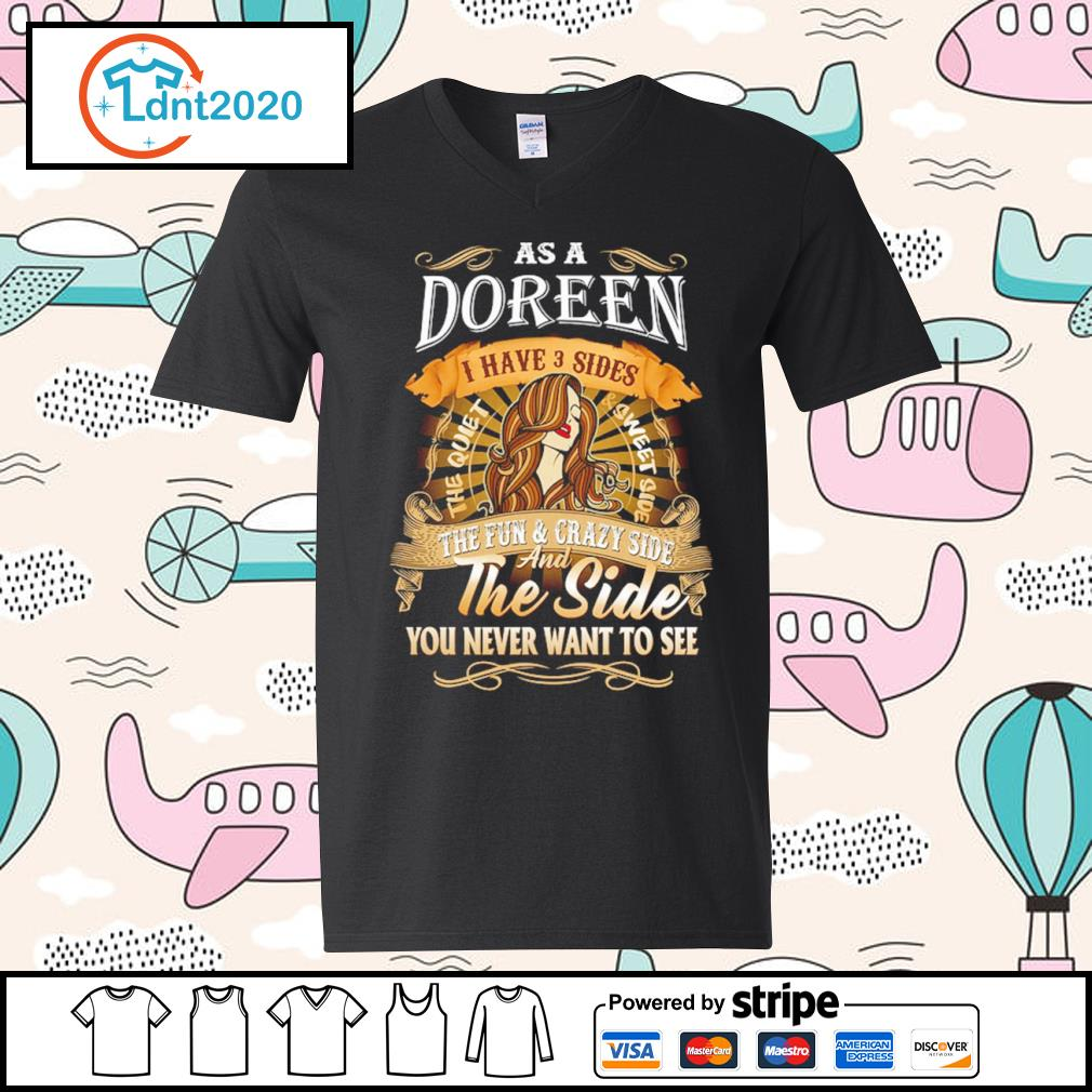 As a Doreen I have 3 sides the quiet and sweet side the fun and crazy side s v-neck-t-shirt