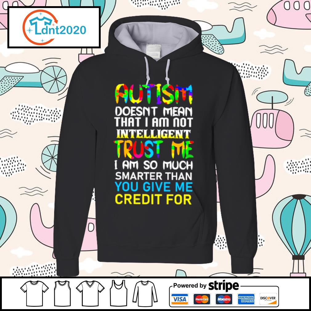 Autism doesn't mean that I am not intelligent trust me s hoodie