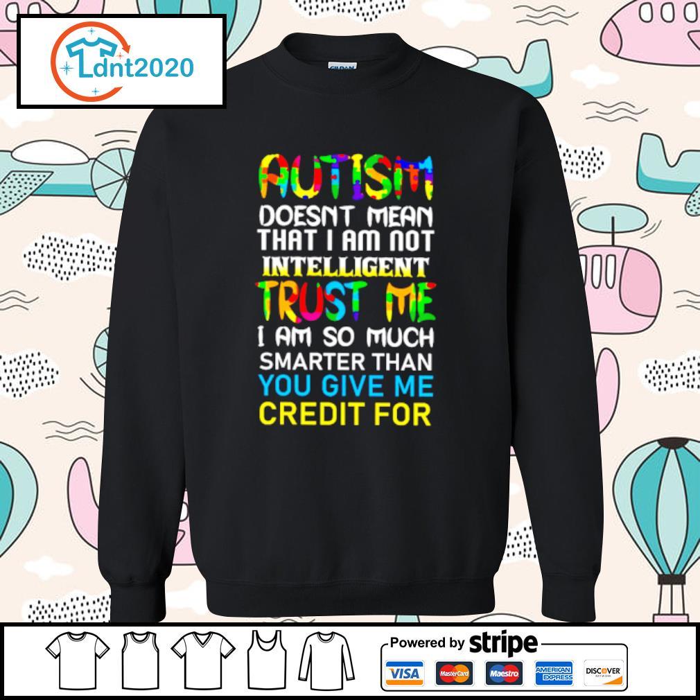 Autism doesn't mean that I am not intelligent trust me s sweater