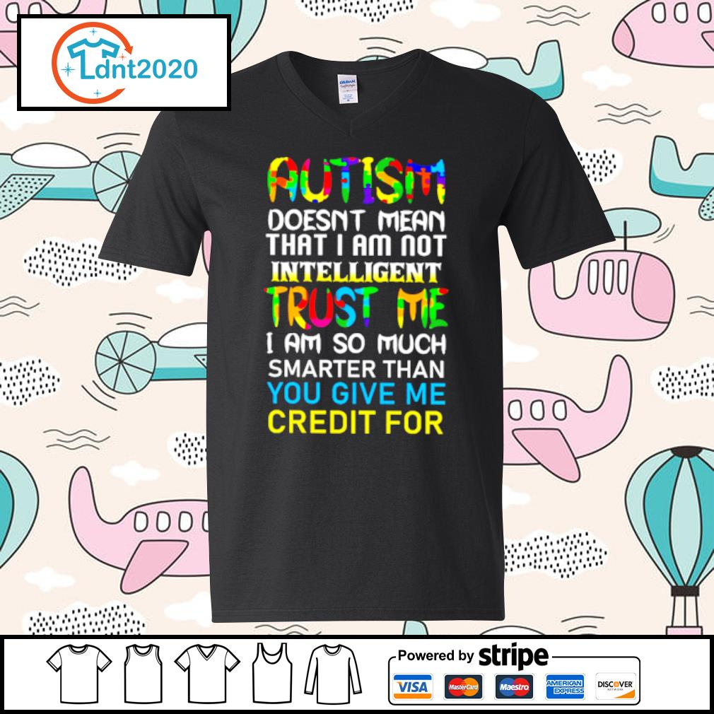 Autism doesn't mean that I am not intelligent trust me s v-neck-t-shirt