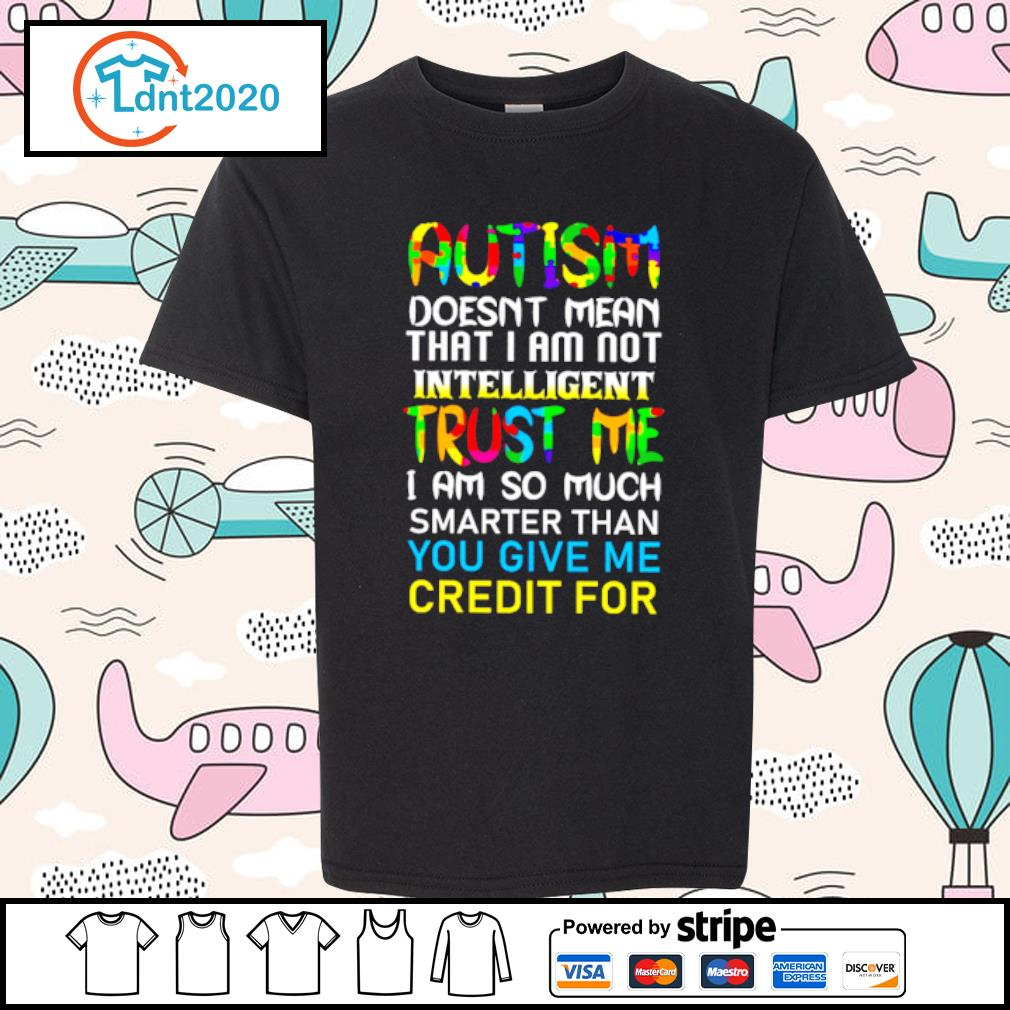 Autism doesn't mean that I am not intelligent trust me s youth-tee
