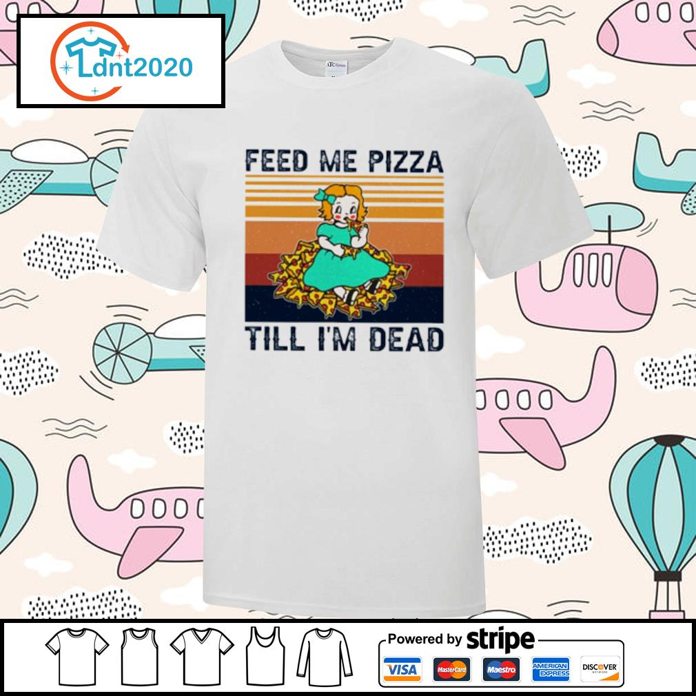 Baby feed me pizza till I'm dead vintage shirt