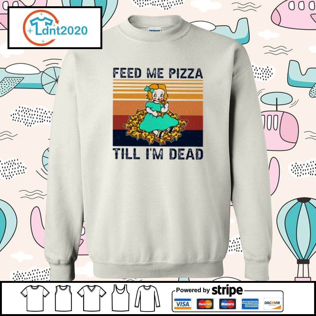Baby feed me pizza till I'm dead vintage s sweater