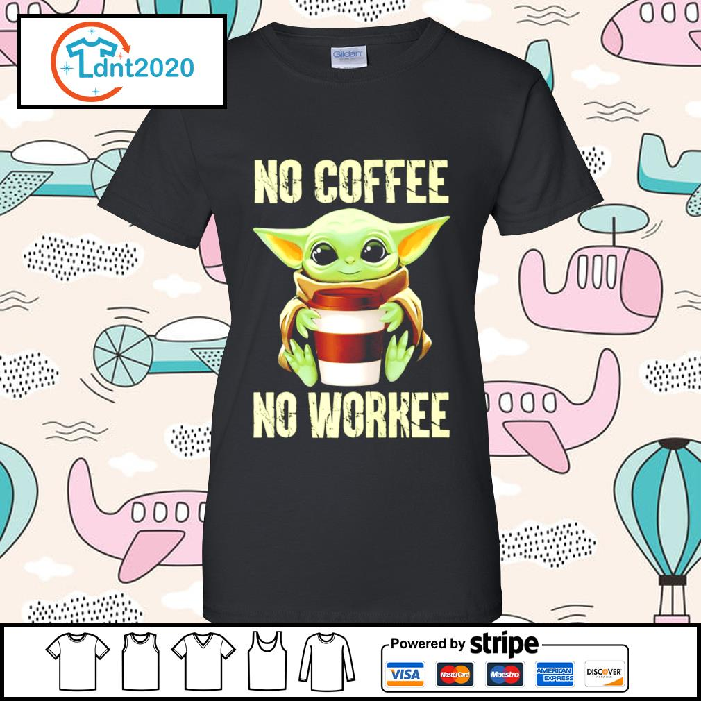Baby Yoda no coffee no workee s ladies-tee