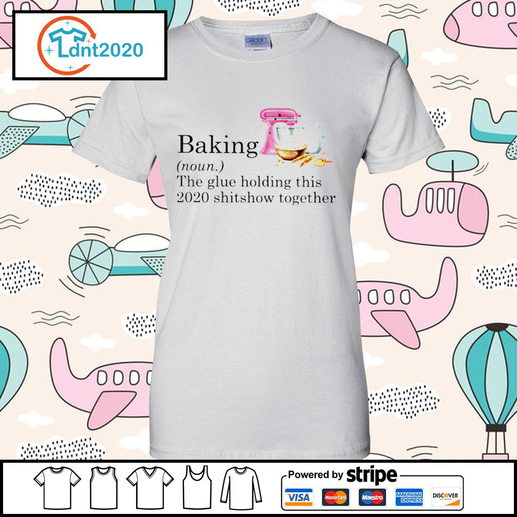 Baking the glue holding this 2020 shitshow together s ladies-tee