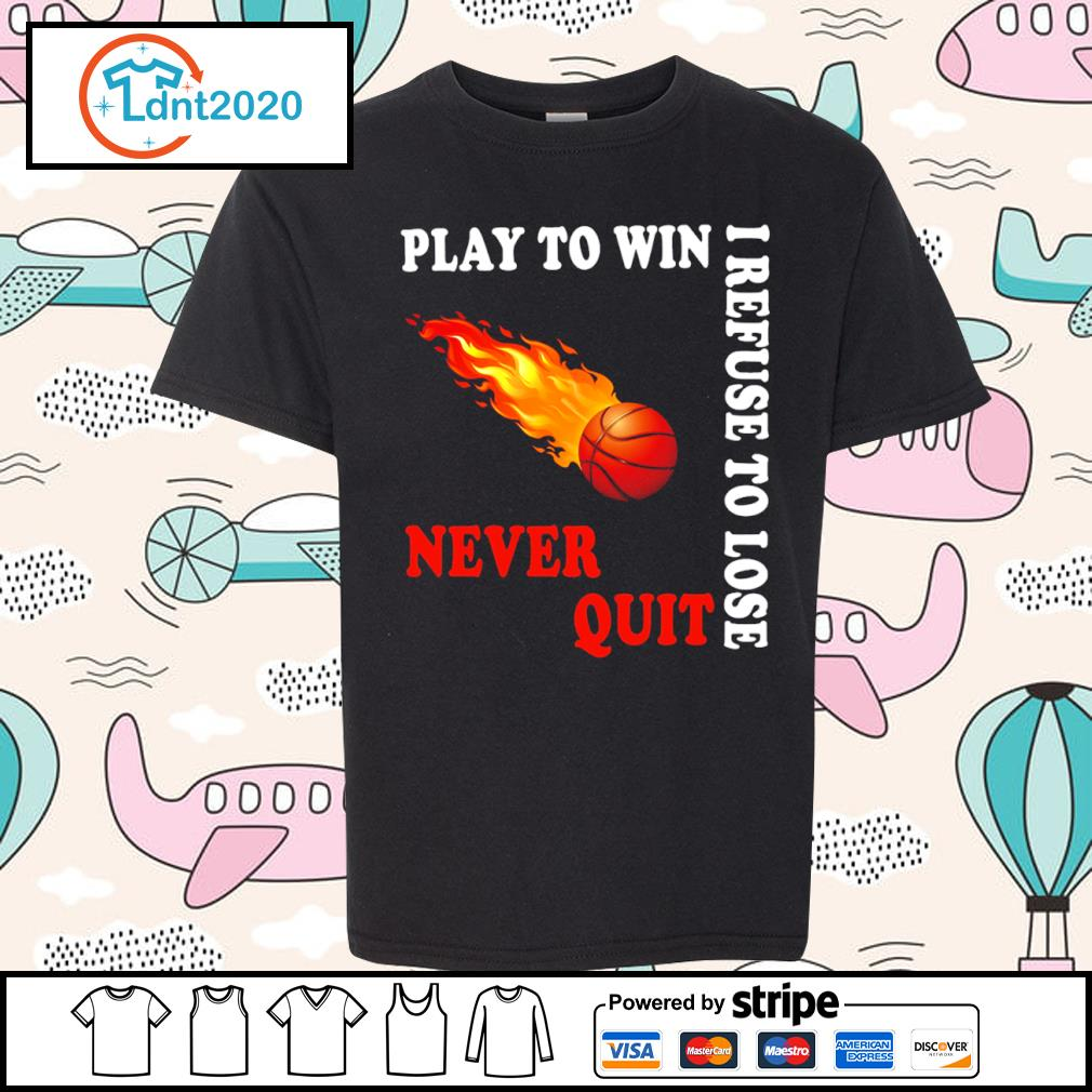 Basketball play to win I refuse to lose never quit s youth-tee