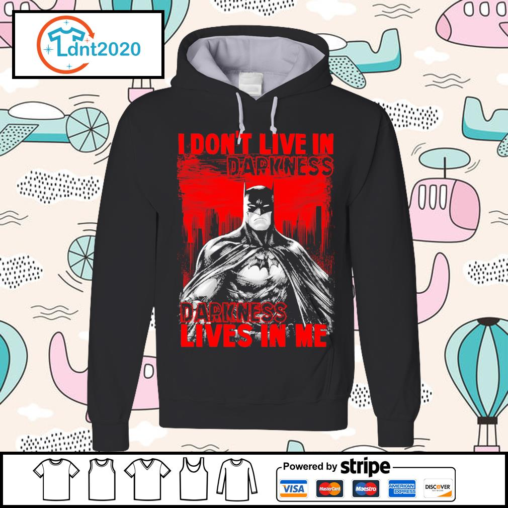 Batman I don't live in darkness lives in me s hoodie