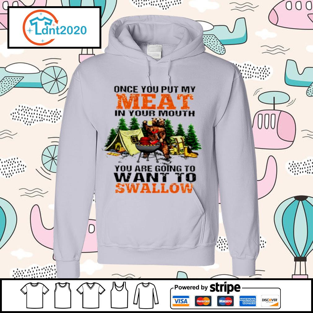 Bear beer once you put my meat in your mouth you are going to want to swallow s hoodie