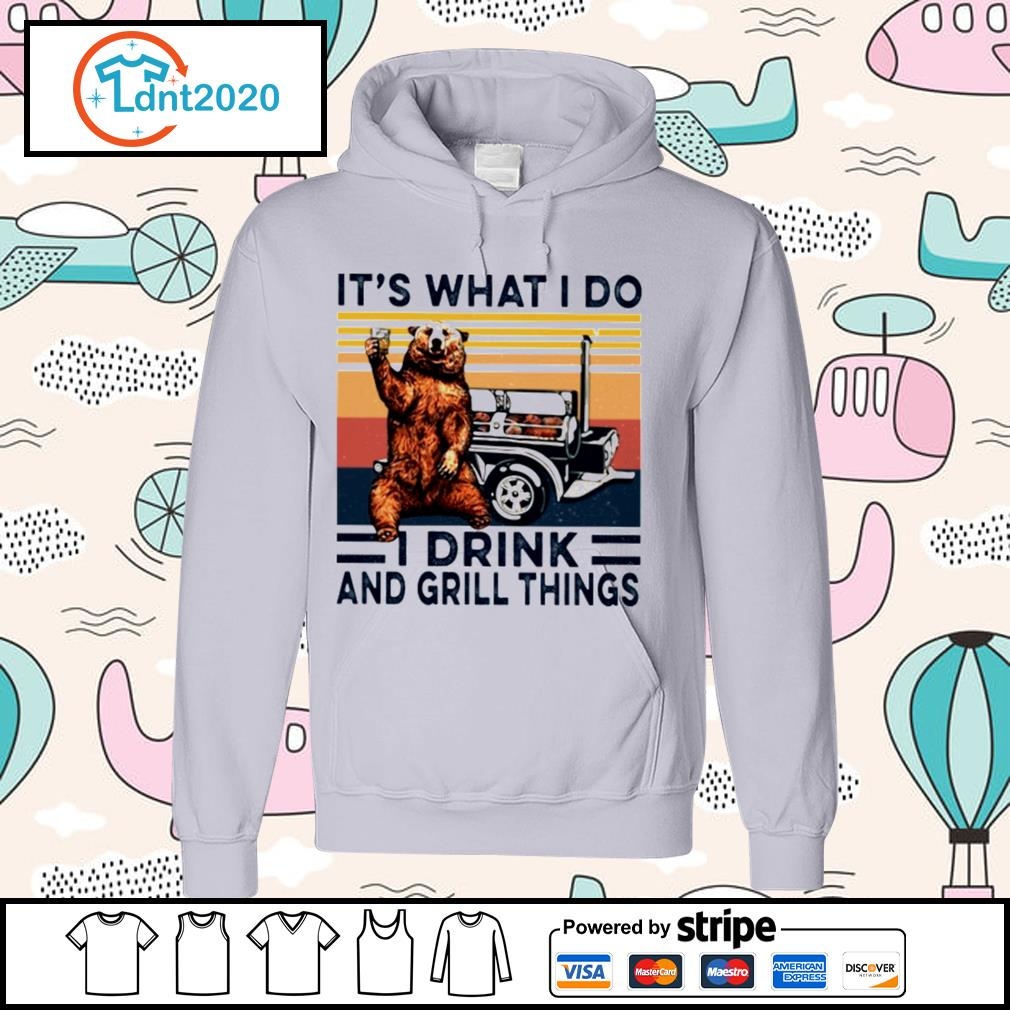 Bear it's what I do I drink and grill things vintage s hoodie
