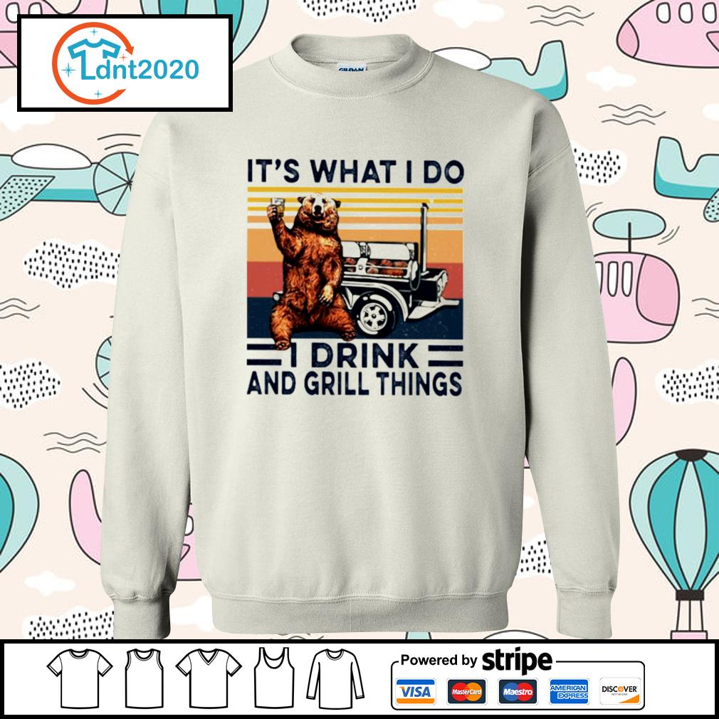 Bear it's what I do I drink and grill things vintage s sweater