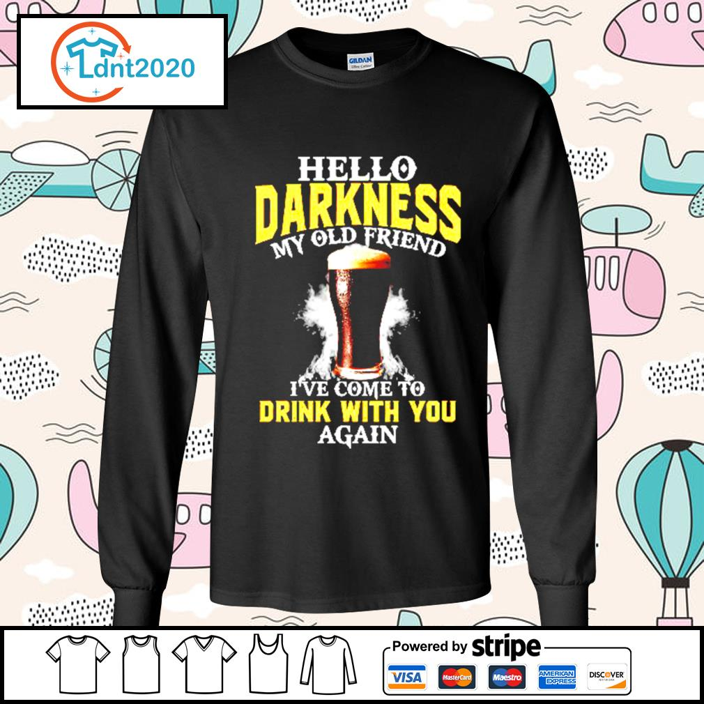 Beer Hello Darkness my old friend I've come to drink with you again s longsleeve-tee