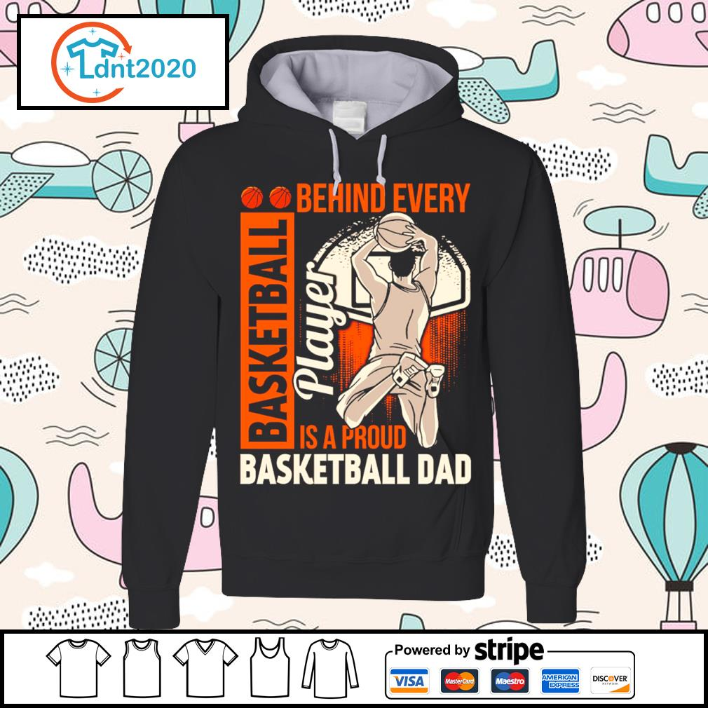 Behind every basketball player is a proud basketball dad s hoodie