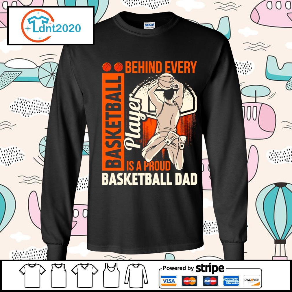 Behind every basketball player is a proud basketball dad s longsleeve-tee