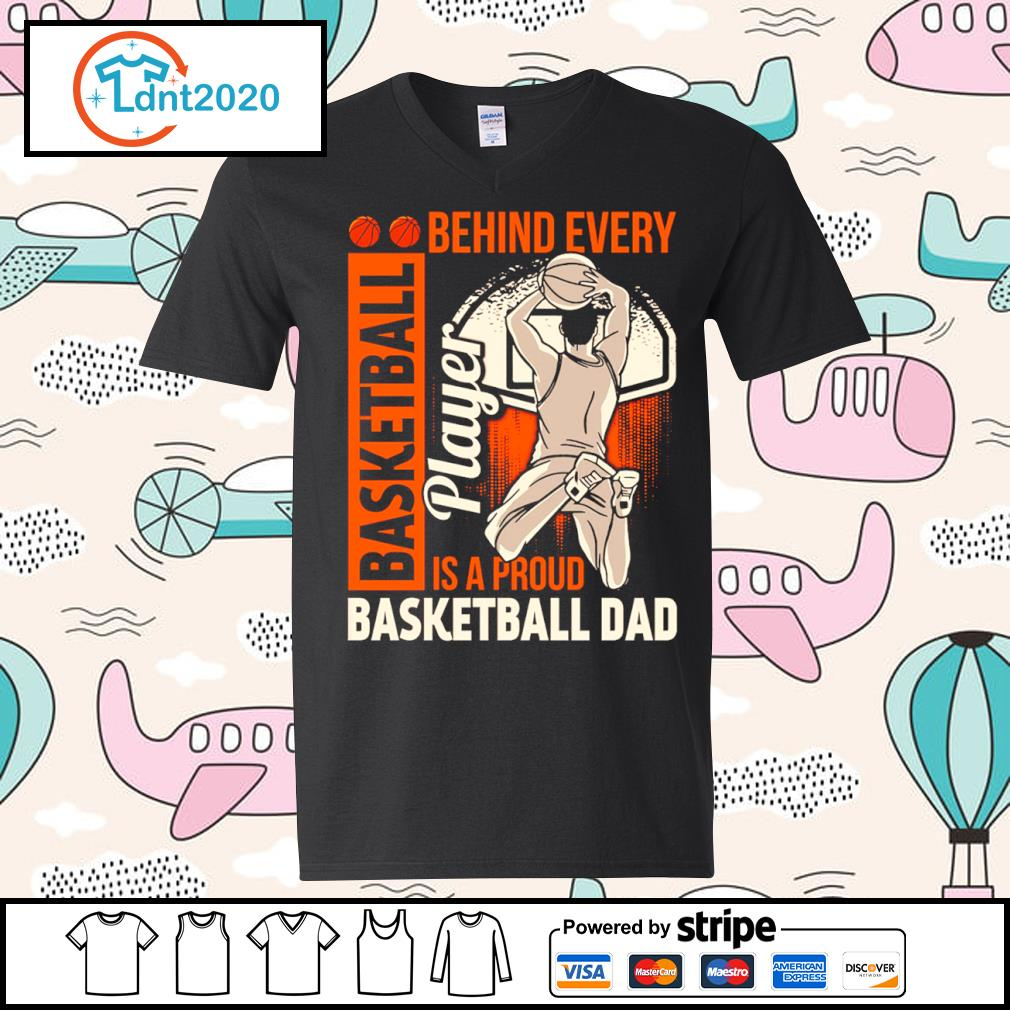 Behind every basketball player is a proud basketball dad s v-neck-t-shirt