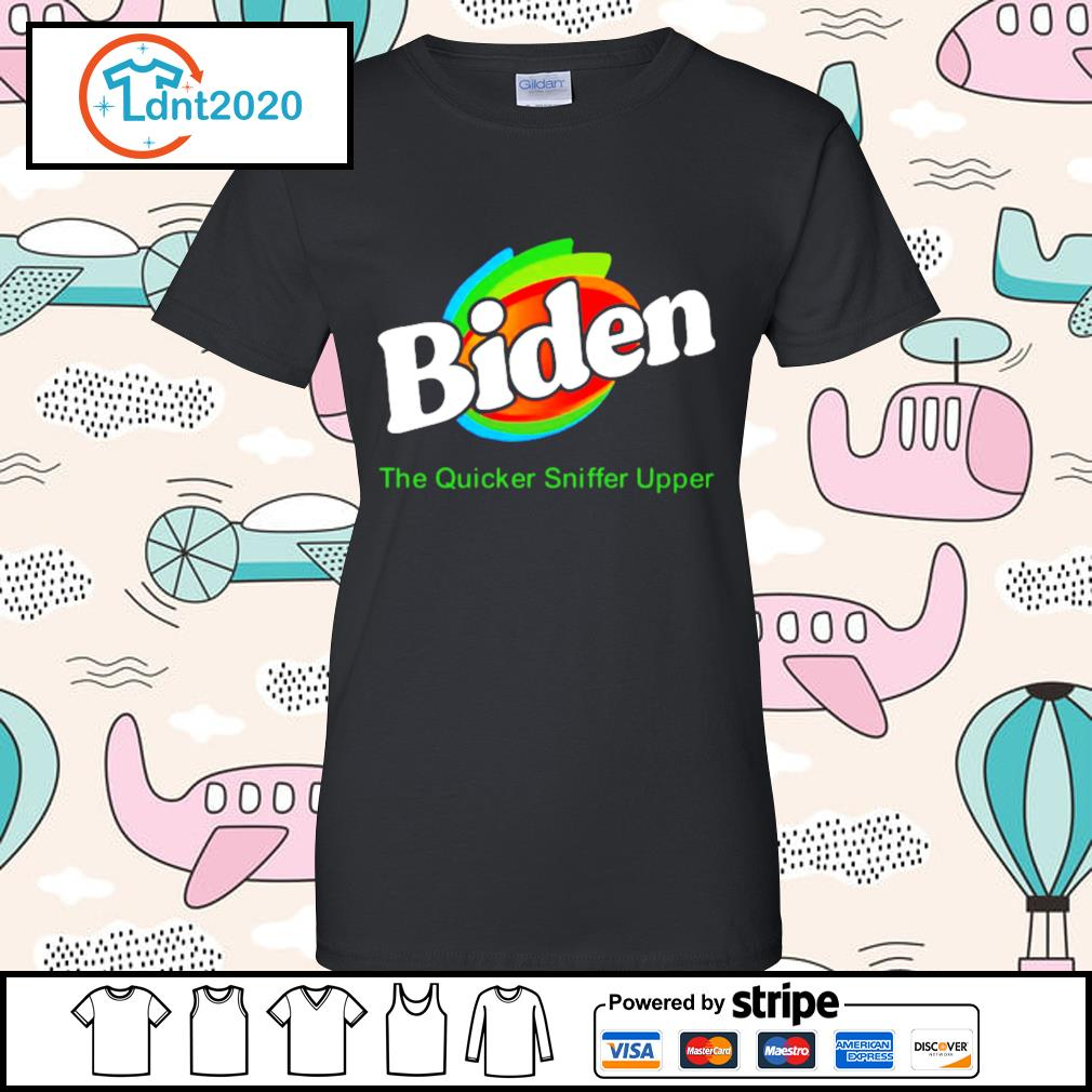 Biden The Quicker Sniffer Upper s ladies-tee