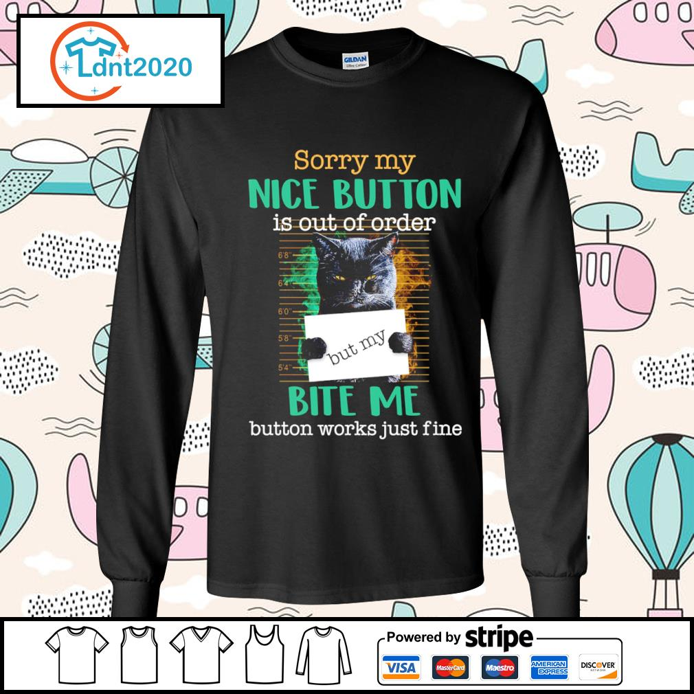 Black cat sorry my nice button is out of order but my bite me button works just fine s longsleeve-tee