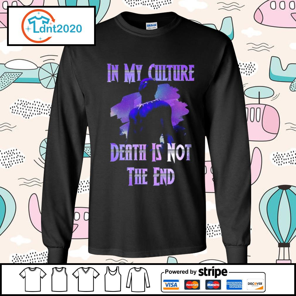 Black panther Wakanda In my culture death is not the end s longsleeve-tee