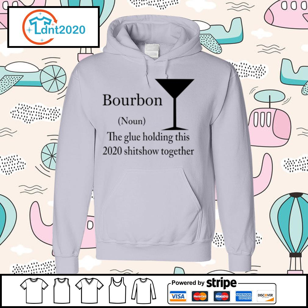 Bourbon noun the glue holding this 2020 shitshow together s hoodie