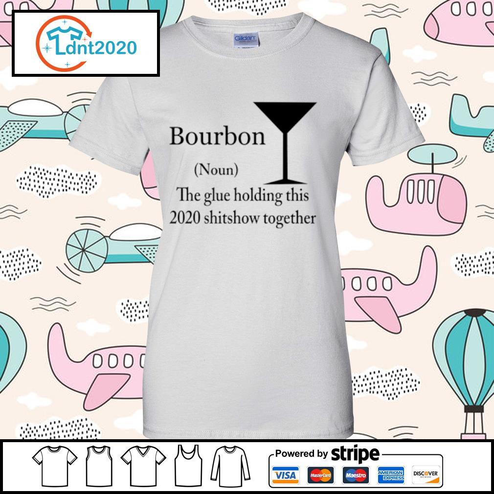 Bourbon noun the glue holding this 2020 shitshow together s ladies-tee