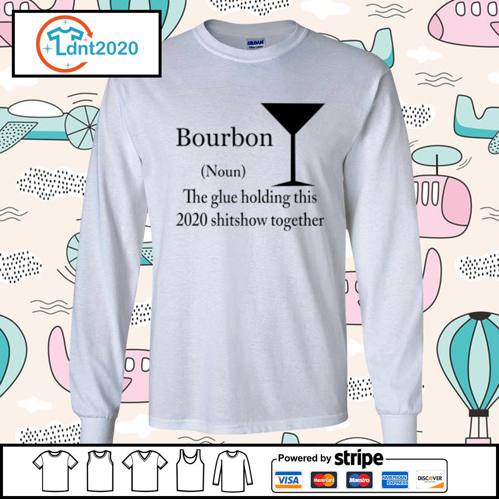 Bourbon noun the glue holding this 2020 shitshow together s longsleeve-tee
