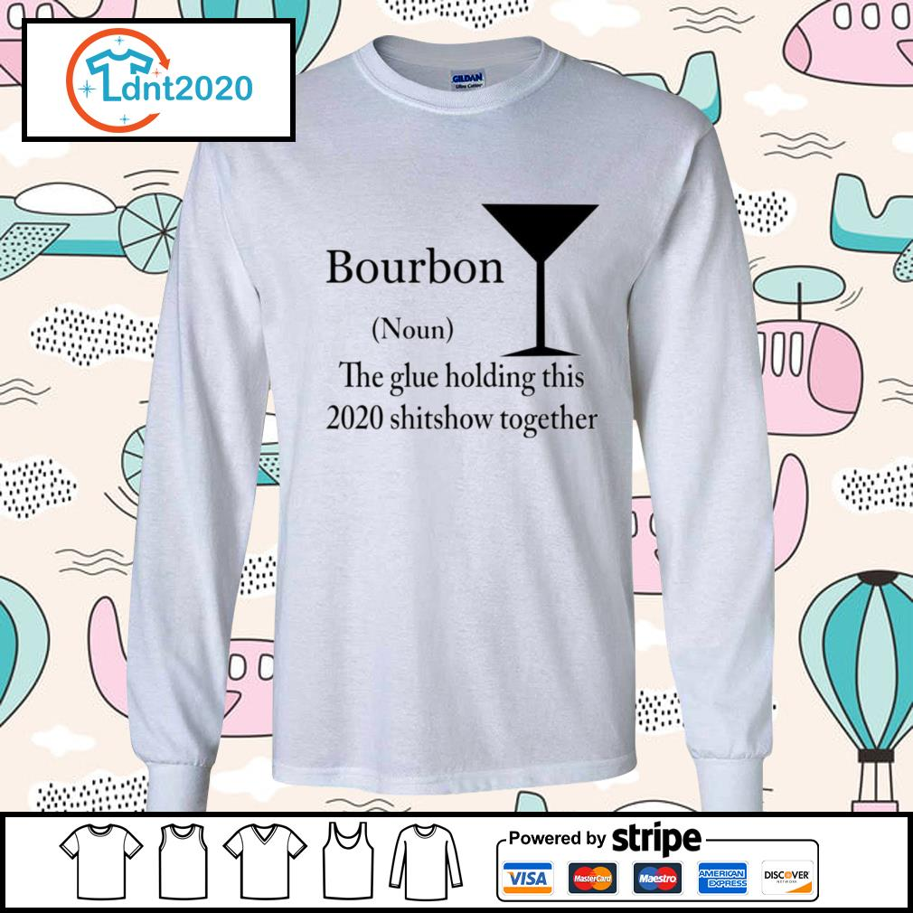Bourbon The Glue Holding This 2020 Shitshow Together Bourbon s longsleeve-tee
