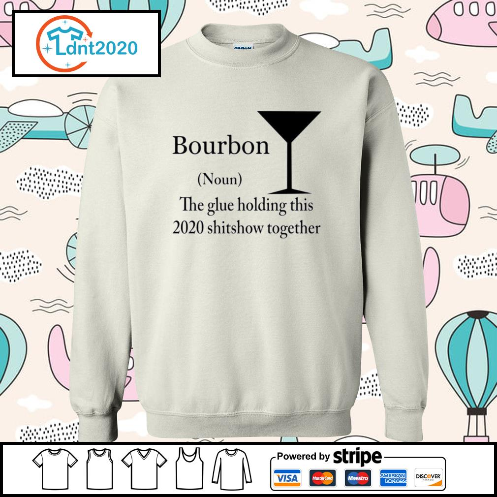 Bourbon The Glue Holding This 2020 Shitshow Together Bourbon s sweater