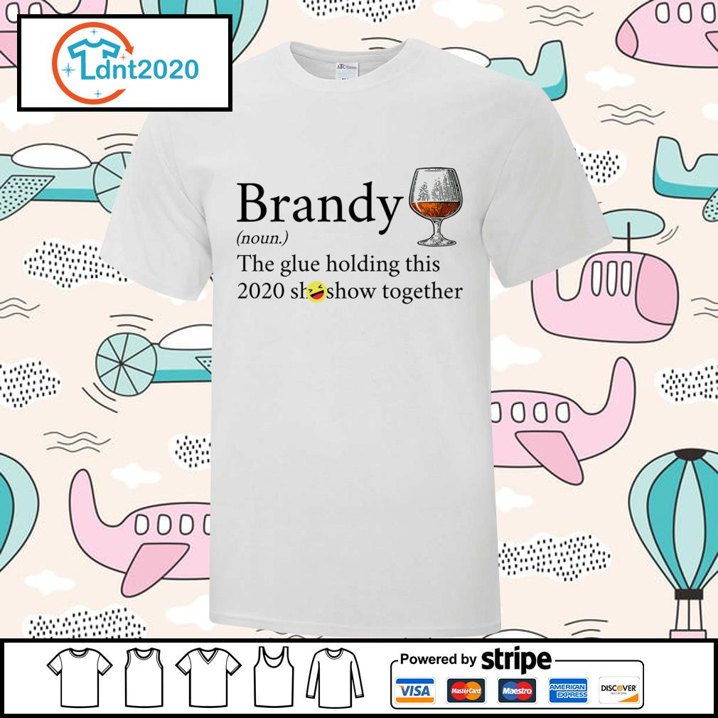 Brandy noun the glue holding this 2020 shitshow together shirt
