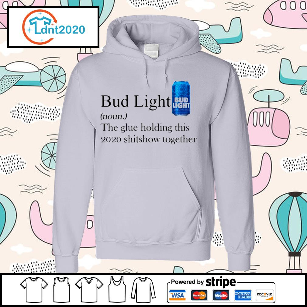 Bud Light the glue holding this 2020 shitshow together s hoodie