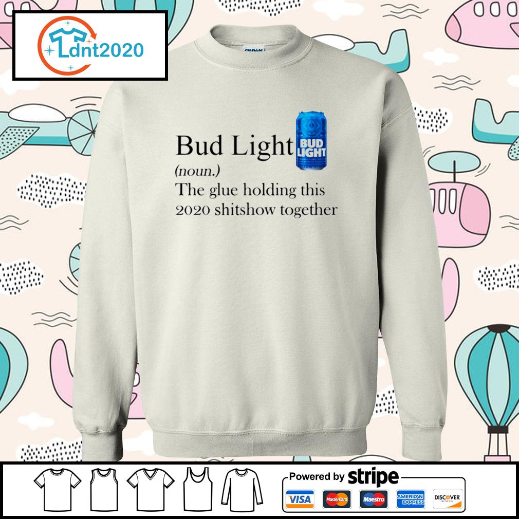 Bud Light the glue holding this 2020 shitshow together s sweater